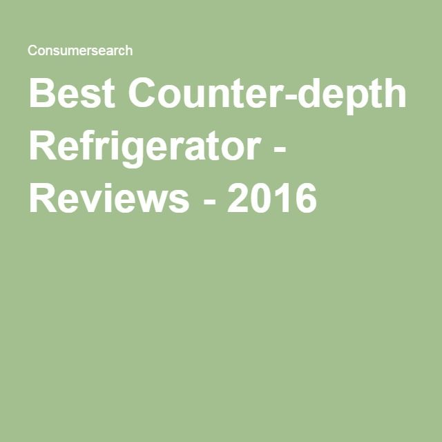 Best Counter-depth Refrigerator - Reviews - 2016