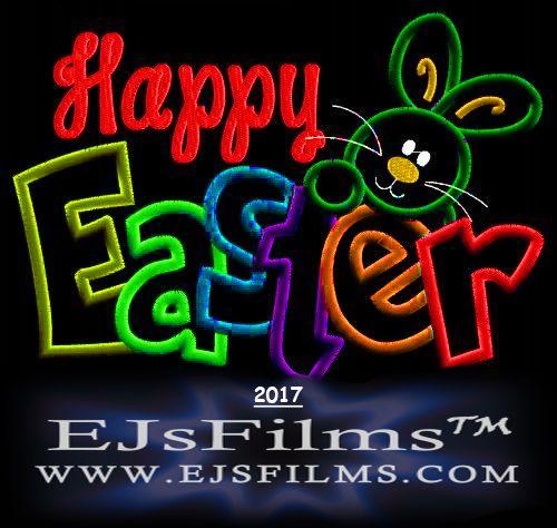 oOo Happy Easter oOo From everyone At EJsFilms   www.EJsFilms.com oOoOoo 2017 ooOo