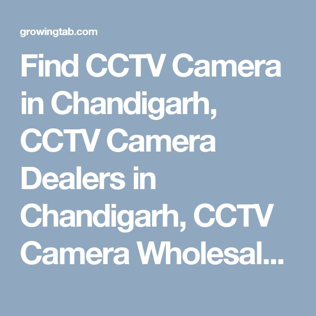 Find CCTV Camera in Chandigarh, CCTV Camera Dealers in Chandigarh, CCTV Camera Wholesalers in Chandigarh, CCTV Camera Repair & Services in Chandigarh, CCTV Camera installation Services in Chandigarh, Post Free Ads for Sale CCTV Camera, Get CCTV Camera Distributors in Chandigarh, CCTV Camera Manufacturers in Chandigarh. http://growingtab.com/ad/services-cctv-camera/1/india/26/punjab/2047/chandigarh