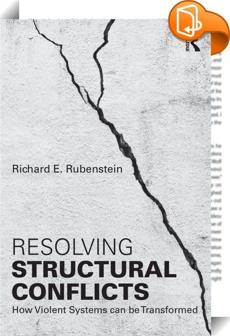 Resolving Structural Conflicts    :  This book analyses how certain types of social systems generate violent conflict and discusses how these systems can be transformed in order to create the conditions for positive peace.  Resolving Structural Conflicts addresses a key issue in the field of conflict studies: what to do about violent conflicts that are not the results of misunderstanding, prejudice, or malice, but the products of a social system that generates violent conflict as part ...