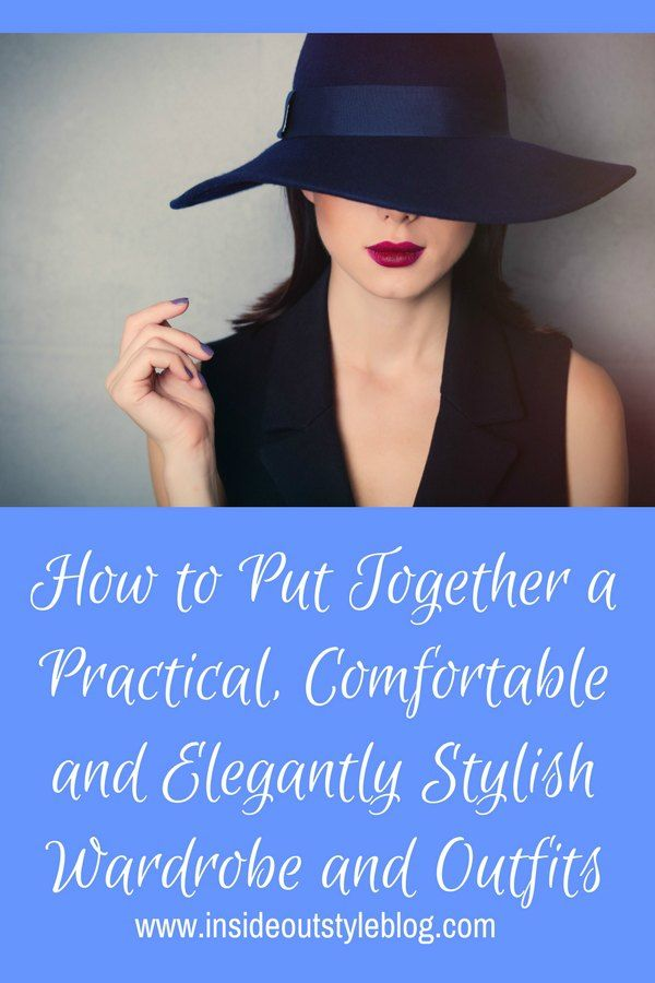 How to Put Together a Practical, Comfortable and Elegantly Stylish Wardrobe and Outfits - Inside Out Style