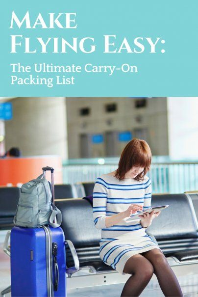 Make Flying Easy: The Ultimate Carry-On Packing List   Top Packing Tips   Best Travel Tips   Expert Travel Hacks   How To Travel Light