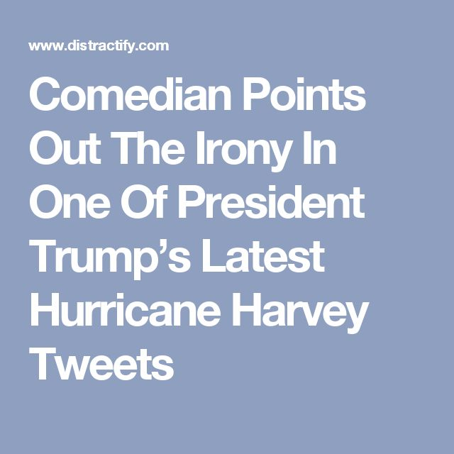 Comedian Points Out The Irony In One Of President Trump's Latest Hurricane Harvey Tweets