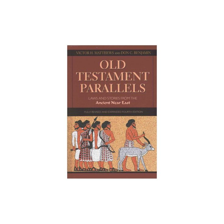 Old Testament Parallels : Laws and Stories from the Ancient Near East (Paperback) (Victor H. Matthews &