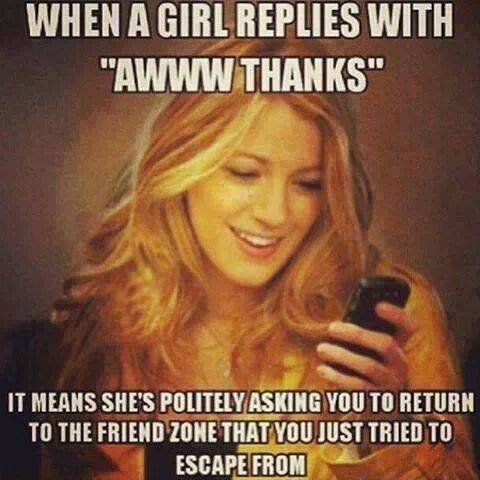 Friend Zone. . REPLIES WITH IT means SHE' S TO THE IDIIOT output,