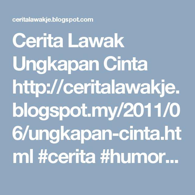 Cerita Lawak Ungkapan Cinta http://ceritalawakje.blogspot.my/2011/06/ungkapan-cinta.html #cerita #humor #ceritalucu pendek  #kisah #lawak #lucu #jenaka #koleksi #ceritalawak #kelakar #Story #funny  #fun #jokes #funnyjokes #LOL #laugh lawak #indonesia #malaysia  Cerita Lawak http://ceritalawakje.blogspot.com Tun Dr Mahathir Mohamad http://blogtunm.blogspot.com petua seharian http://petuaseharian.blogspot.com Melaka Bandaraya Warisan Dunia  http://gotomelaka.blogspot.com #melaka