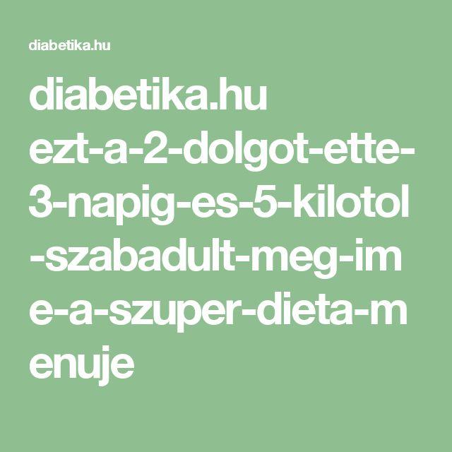 diabetika.hu ezt-a-2-dolgot-ette-3-napig-es-5-kilotol-szabadult-meg-ime-a-szuper-dieta-menuje