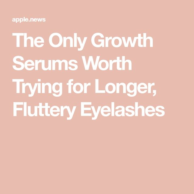 The Only Growth Serums Worth Trying for Longer, Fluttery Eyelashes — Prevention