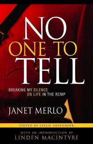 No One To Tell: Breaking My Silence on Life in the RCMP by Janet Merlo http://www.amazon.ca/dp/1550814346/ref=cm_sw_r_pi_dp_f6d2tb1AYWR73QX0