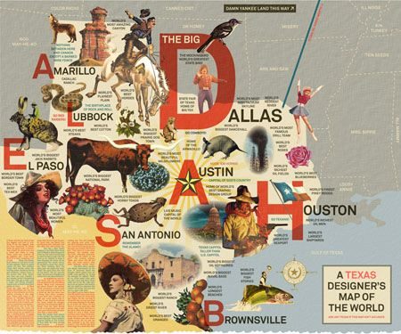 """""""To illustrate his theory that a Texan's favorite pastime is bragging, Austin resident DJ Stout has created a 'Texas Designer's Map of the World' as a part of a promotion for Sappi Fine Paper. Based on the concept of a Texas Brag Map, the poster elucidates the worldview that everything is bigger and better in the Lone Star State. 'It's part of our Texas heritage and our collective sense of humor,' explains Stout. 'My apologies to the other smaller, less interesting states on the map.' """""""