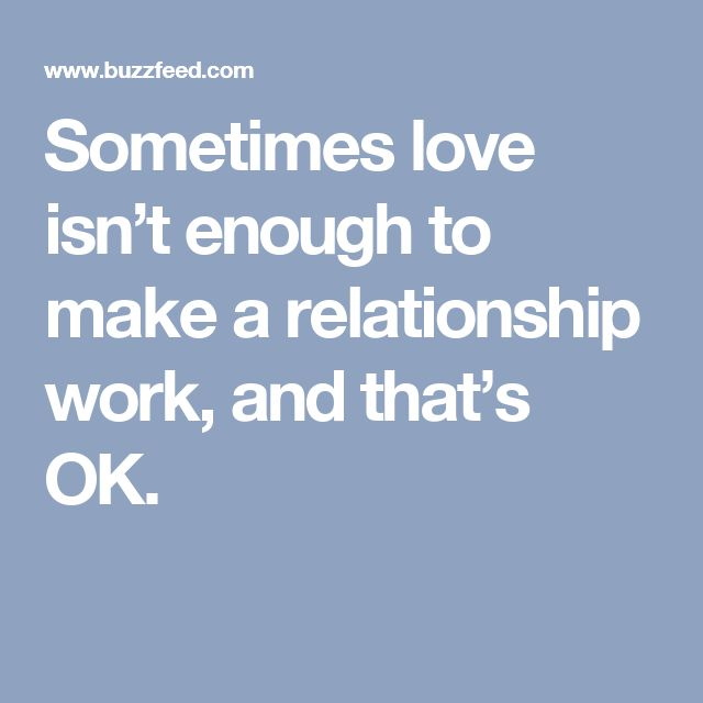 Sometimes love isn't enough to make a relationship work, and that's OK.