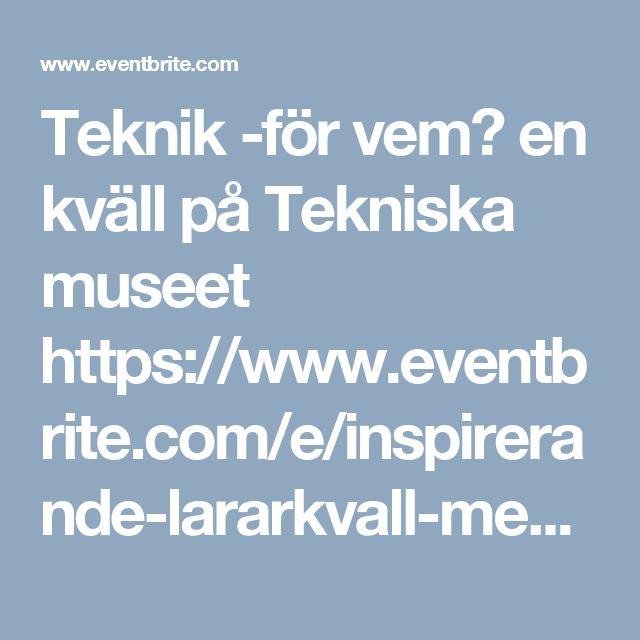 Teknik -för vem? en kväll på Tekniska museet https://www.eventbrite.com/e/inspirerande-lararkvall-med-specialpedagogik-i-fokus-registrering-32407272023?aff=es2