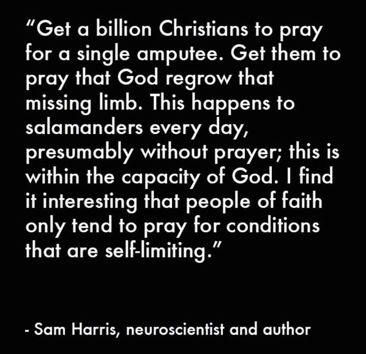 """""""I find it interesting that people of faith only tend to pray for conditions that are self-limiting."""" - Sam Harris"""
