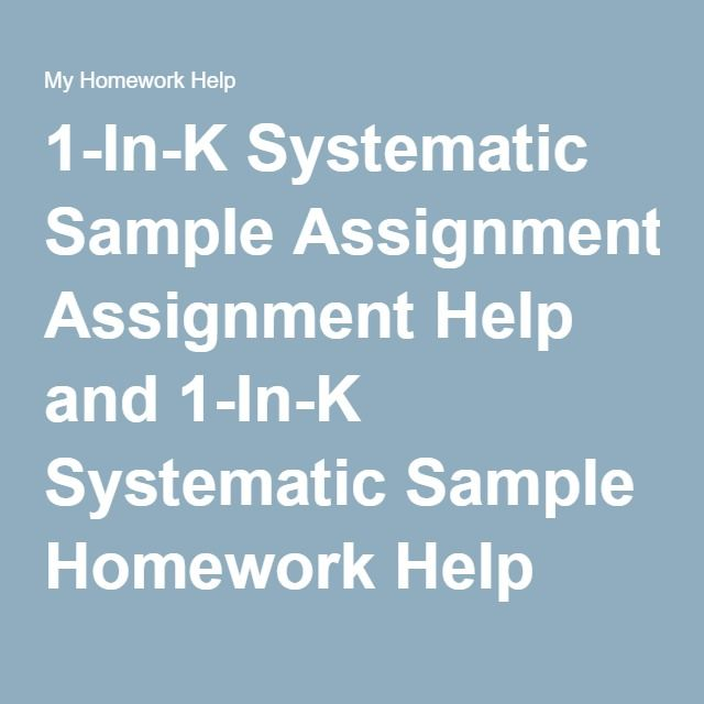 1-In-K Systematic Sample Assignment Help and 1-In-K Systematic Sample Homework Help