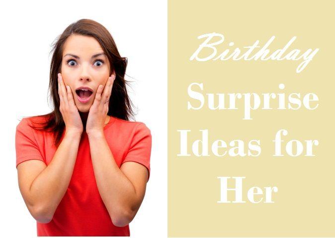 Surprise her on her birthday