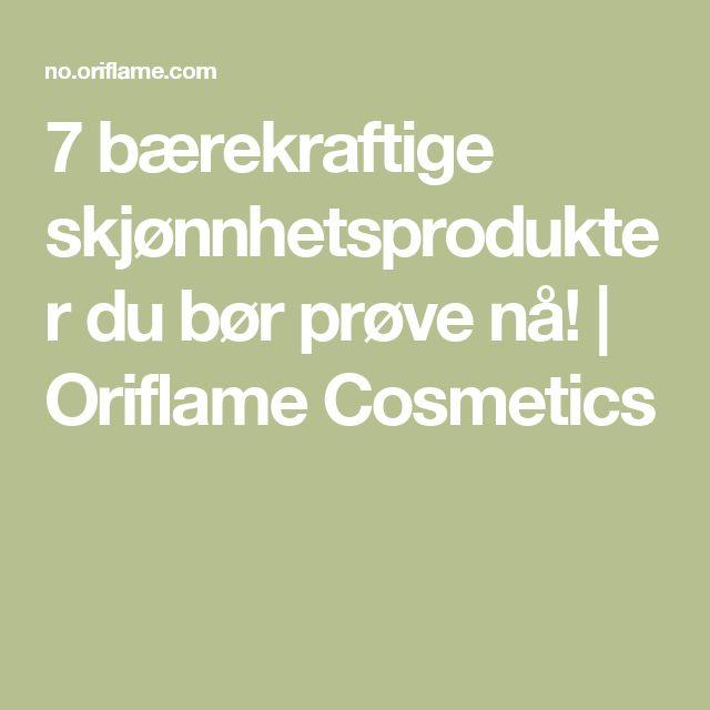 7 bærekraftige skjønnhetsprodukter du bør prøve nå! | Oriflame Cosmetics