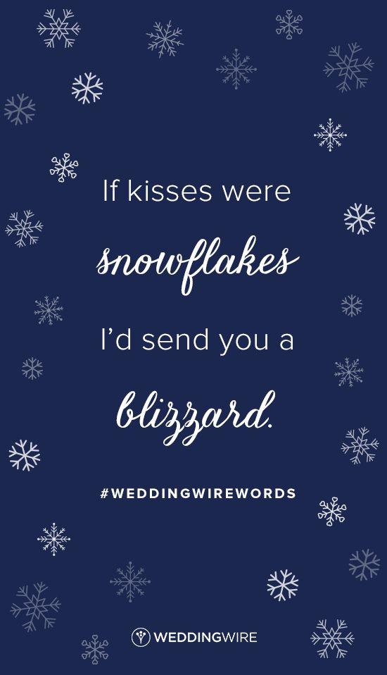 "Winter love quote idea - ""If kisses were snowflakes, I'd send you a blizzard."""