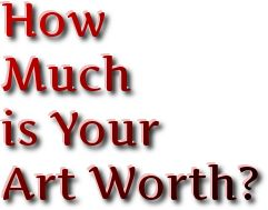 Initially, in determining your art's worth, you should base it on the cost of materials and the time spent.