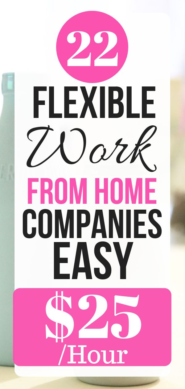 22 Flexible Work From Home Companies Easy $25 /Hour