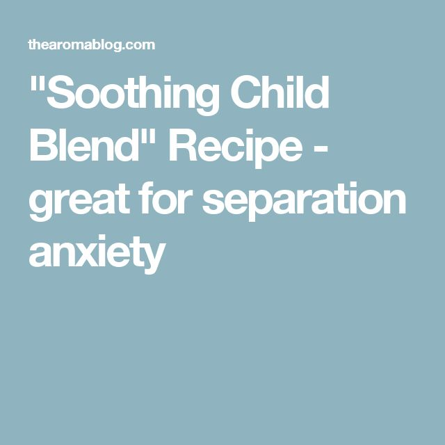 """Soothing Child Blend"" Recipe - great for separation anxiety"