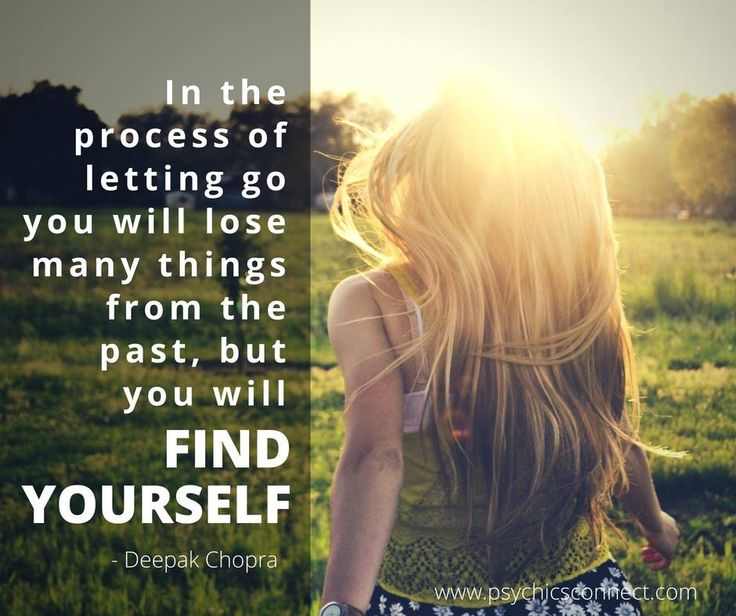 """""""In the process of letting go you will lose many things from the past, but you will find yourself."""" - Deepak Chopra"""
