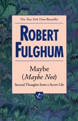 Maybe (Maybe Not) by Robert Fulghum. $5.00. Author: Robert Fulghum. 244 pages. Publisher: Ballantine Books; large type edition edition (March 2, 2011)