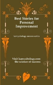 Professional Improvement best stories  Collection of Great stories which bring out learnings that focus on developing great personal qualities leading to success in life.   visit: http://kamyabology.com/downloadprintedbook.aspx
