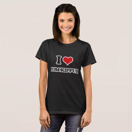 I Love Yom Kippur T-Shirt - template gifts custom diy customize
