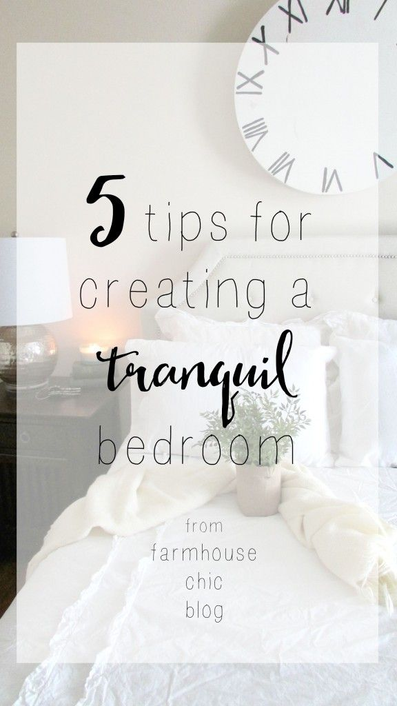 5 tips to creating a tranquil bedroom! You will be sleeping better in no time! From Farmhouse Chic Blog