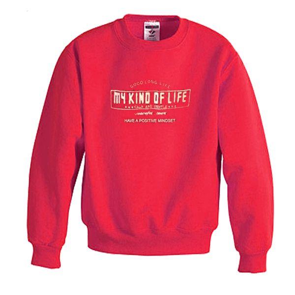 Good Long Life My Kind Of Life Sweatshirt