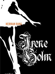 """The short story """"Irene Holm"""" was written by Herman Bang 1890. It centers on the run-down ballet dancer Irene Holm, who ekes out a living in the province by tutoring ordinary folks in dance. It is a touching and scathing read."""