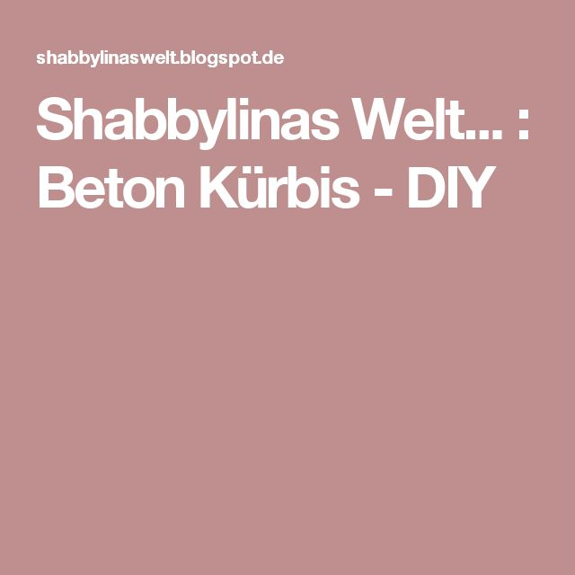 Shabbylinas Welt...     : Beton Kürbis - DIY