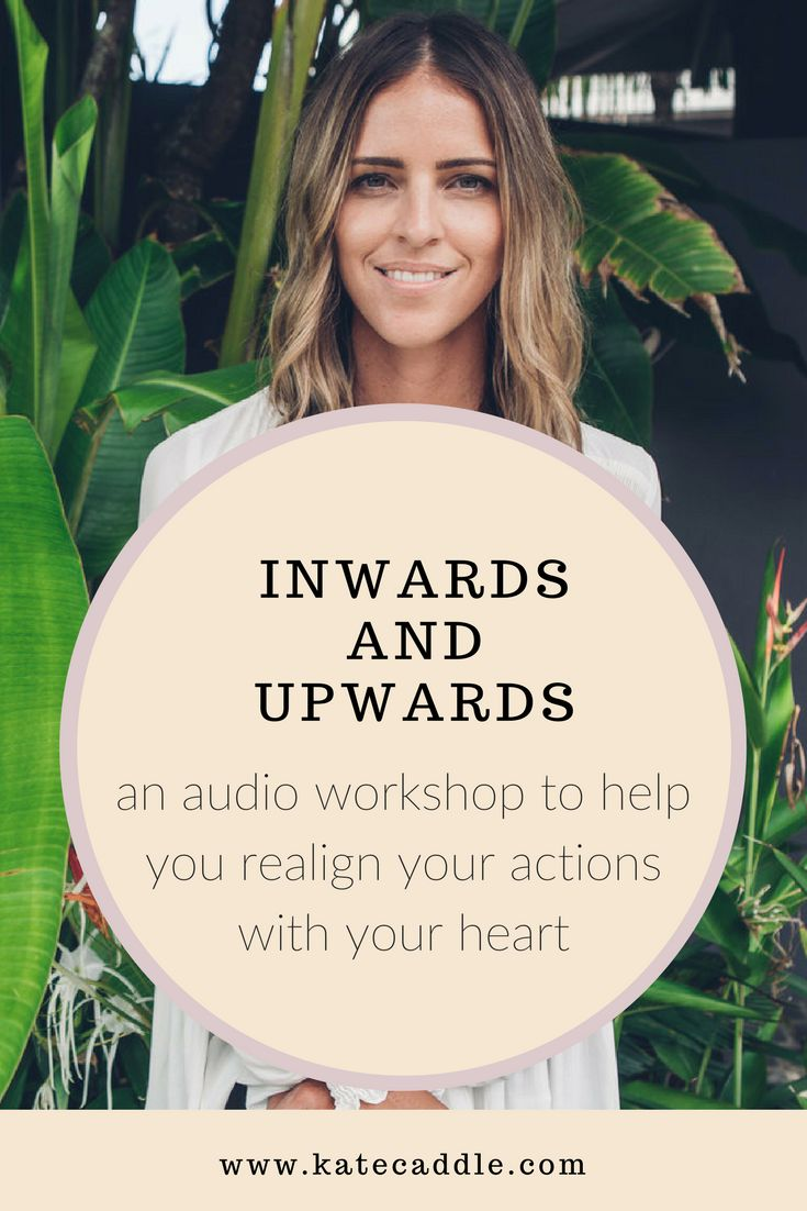 Inwards and Upwards audio workshop. For women who want to realign their actions with their heart. Topics include: self care, slowing down, self love, getting control of your thoughts and living a life of ease | self love courses | self love tips | mindful living tips