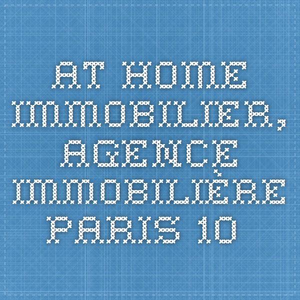 At Home Immobilier, Agence immobilière paris 10.