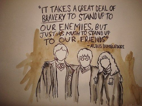 """""""It takes a great deal of bravery to stand up to your enemies, but just as much to stand up to your friends."""" — Harry Potter And The Sorcerer's Stone"""