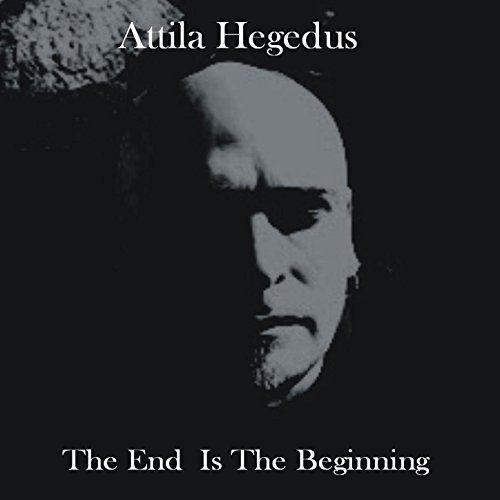 Attila Hegedus - The End Is The Beginning. Alternative Rock/Australia.