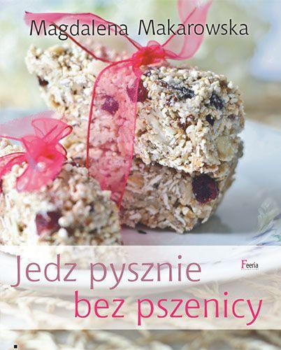 Jedz pysznie bez pszenicy -   Makarowska Magdalena , tylko w empik.com: 35,99 zł. Przeczytaj recenzję Jedz pysznie bez pszenicy. Zamów dostawę do dowolnego salonu i zapłać przy odbiorze!