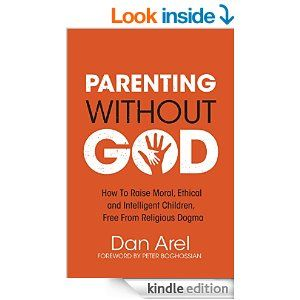 Amazon.com: Parenting Without God: how to raise moral, ethical and intelligent children, free from religious dogma eBook: Dan Arel, Peter Bo...