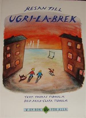 Resan Till Ugri La Brek av Thomas Tidholm Illustrerad av Anna-Clara Tidholm
