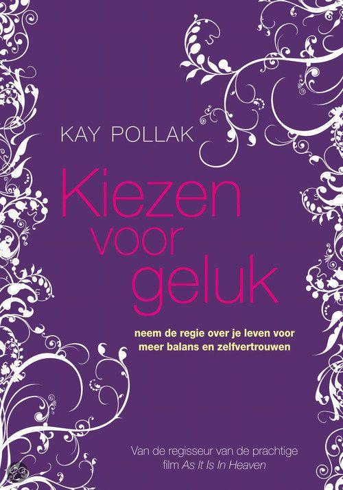 Kiezen voor geluk Kay Pollak Een boek voor een beter leven.