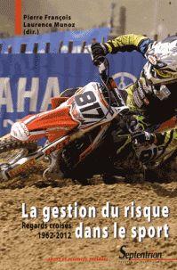La gestion du risque dans le sport : regards croisés      1962-2012 / [sous la direction de] Pierre François, Laurence      Munoz. 796:31 GES  http://scd.summon.serialssolutions.com/search?s.q=isbn:(9782757412763)