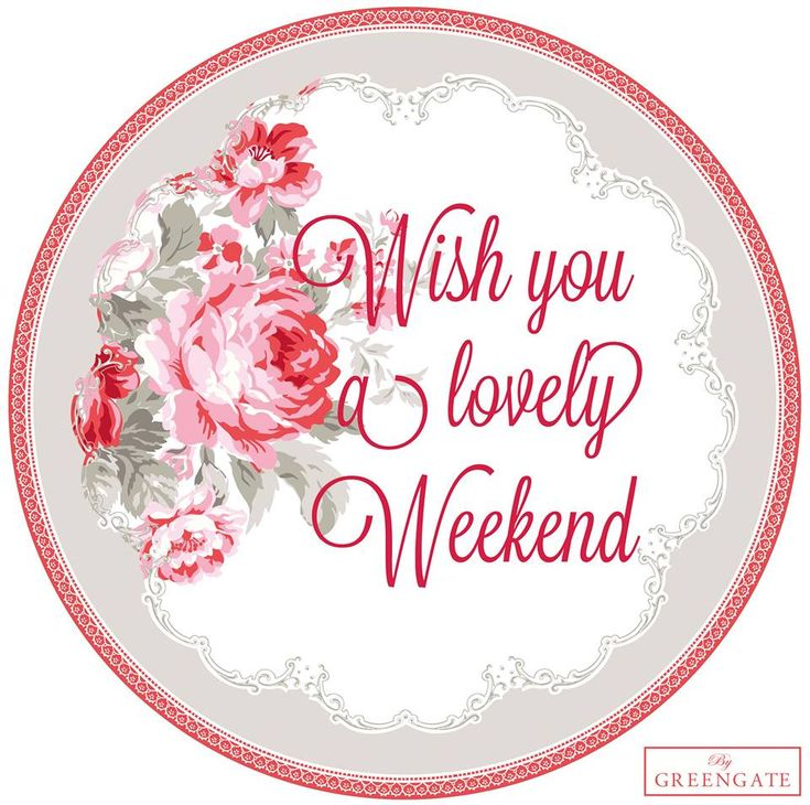 wishing you a lovely weekend