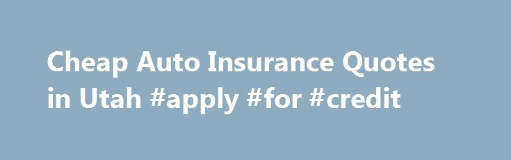 Cheap Auto Insurance Quotes in Utah #apply #for #credit http://insurance.remmont.com/cheap-auto-insurance-quotes-in-utah-apply-for-credit/  #cheap insurance quote # Auto Insurance Requirements in Utah Utah's Insurance Fraud Insurance fraud in the state of Utah results in millions of dollars lost every year. The average auto insurance policyholder will have to pay premiums that are between $800 and $1,000 higher each year because of insurance fraud. The victim of insurance fraud […]The post…