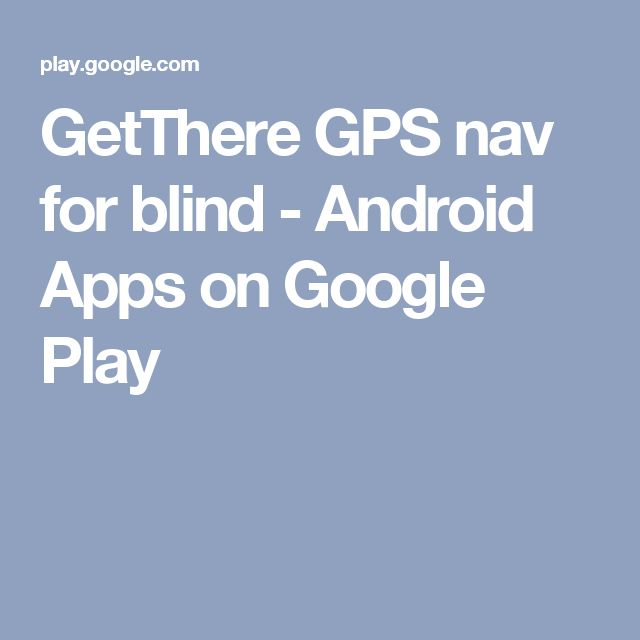 GetThere GPS nav for blind - Android Apps on Google Play