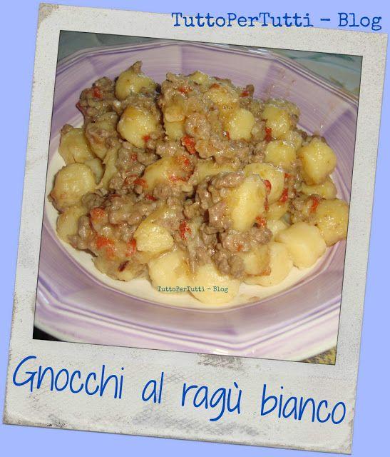 TuttoPerTutti: GNOCCHI AL RAGÙ BIANCO Un goloso suggerimento per la cena! http://tucc-per-tucc.blogspot.it/2016/04/gnocchi-al-ragu-bianco.html