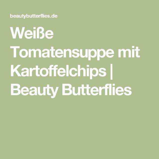 Weiße Tomatensuppe mit Kartoffelchips | Beauty Butterflies