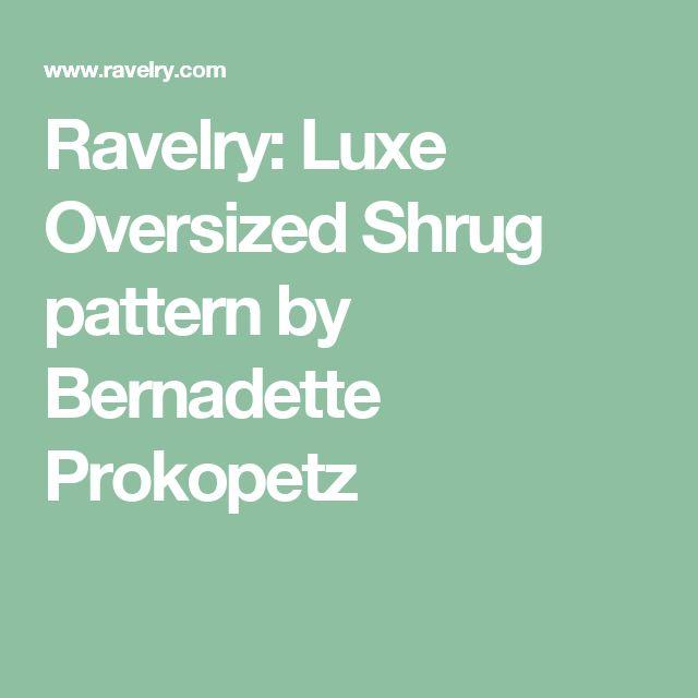 Ravelry: Luxe Oversized Shrug pattern by Bernadette Prokopetz