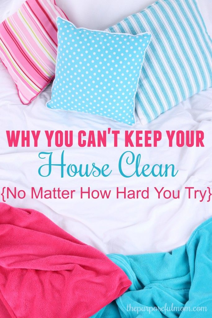 Why You Can't Keep Your House Clean No Matter How Hard You Try {and How to Fix It} - The Purposeful Mom
