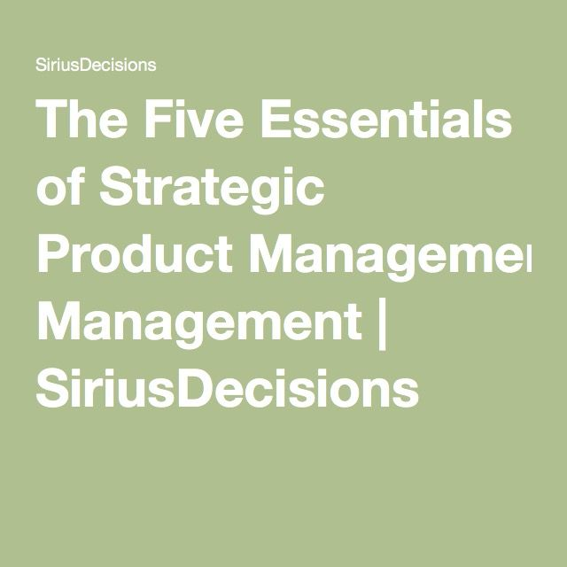 The Five Essentials of Strategic Product Management | SiriusDecisions