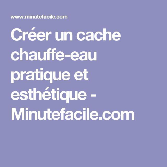 Créer un cache chauffe-eau pratique et esthétique - Minutefacile.com